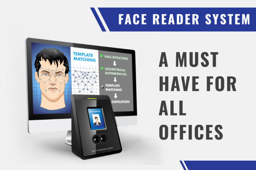 Face Reader System: A Must Have For All Offices